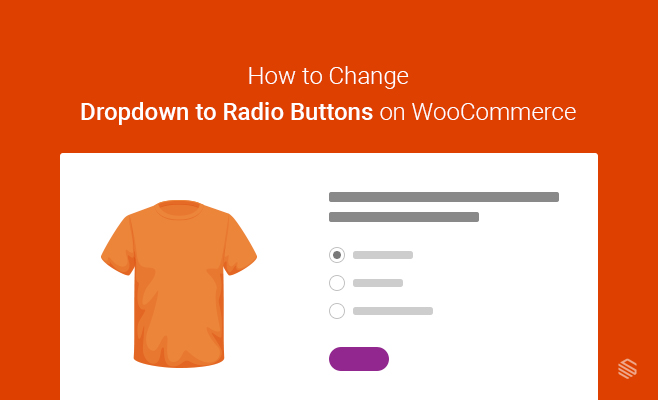 How to Change Dropdown to Radio Buttons on WooCommerce