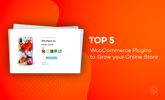 Top 5 WooCommerce Plugins to Grow your Online Store