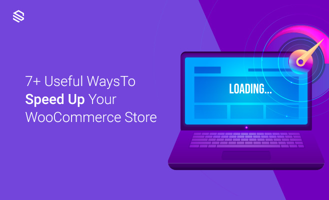 7+ Useful Ways To Speed Up Your WooCommerce Store